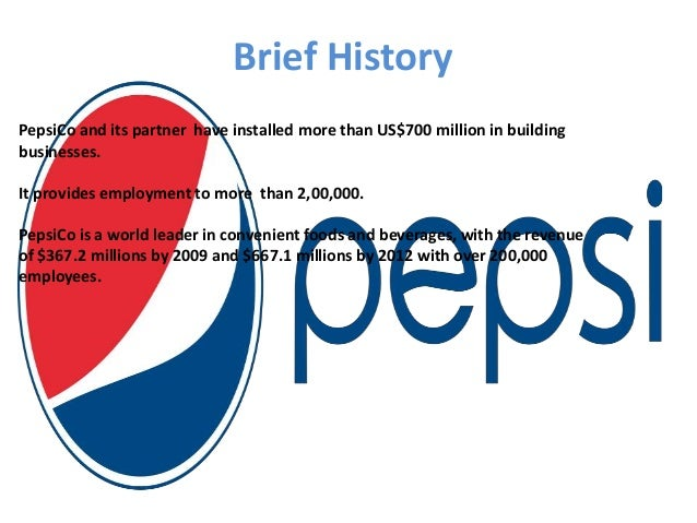 a brief history of pepsico Refresh your pepsi-cola history over 100 years running and going strong  frito-lay of dallas, texas, and pepsi-cola merge, forming pepsico, inc.