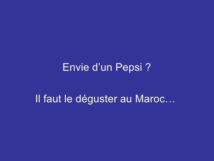 Envie d'un Pepsi ? Il faut le déguster au Maroc…