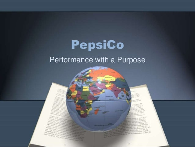 pepsico india performance with purpose Pepsico spotlight: performance with purpose about pepsico pepsico began in 1965 through the merger of pepsi-cola, founded in the late 1890s, and frito-lay, which has roots dating back to 1932.