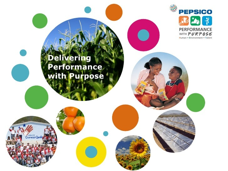 pepsico india: performance with purpose essay Letter from indra nooyi dear fellow stakeholders, in 2009, pepsico made a promise for the next 10 years, we promised to deliver sustainable growth by investing in a healthier future for our consumers, our planet, our associates and external partners and the communities we serve.