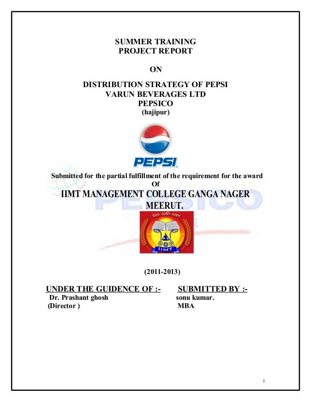 SUMMER TRAINING PROJECT REPORT ON DISTRIBUTION STRATEGY OF PEPSI VARUN BEVERAGES LTD PEPSICO (hajipur)  Submitted for the ...