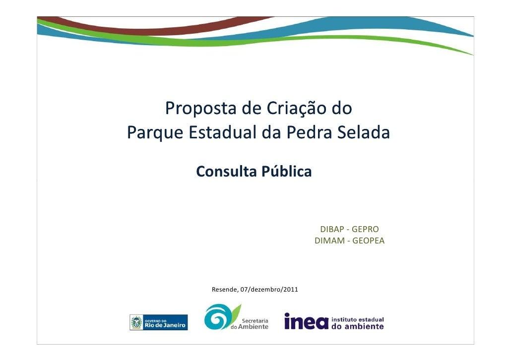 Proposta de Criação doParque Estadual da Pedra Selada        Consulta Pública                                       DIBAP ...