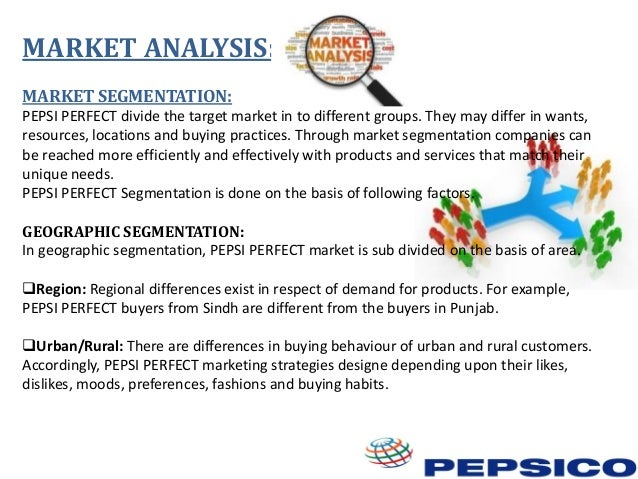 pepsi market segmentation A mass market strategy is one type of product segmentation strategy soft drinks, such as coca cola, pepsi and dr pepper, are sold to a global market.