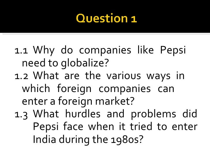 pepsi entry in to india Pepsi s entry into india home documents pepsi s entry into india please download to view.