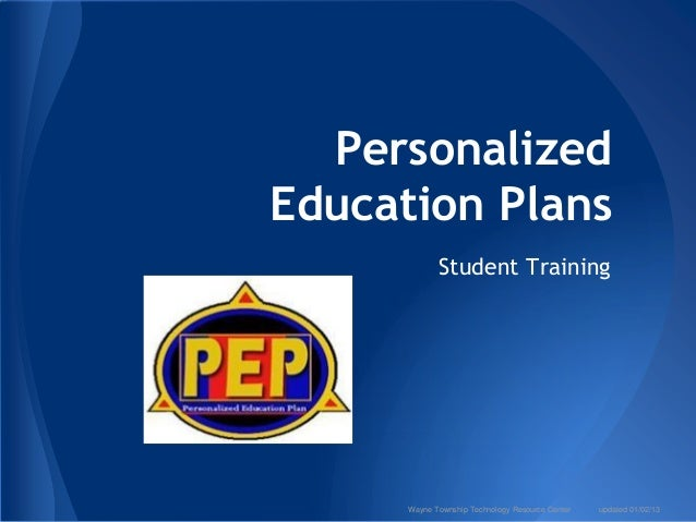 PersonalizedEducation Plans             Student Training      Wayne Township Technology Resource Center   updated 01/02/13