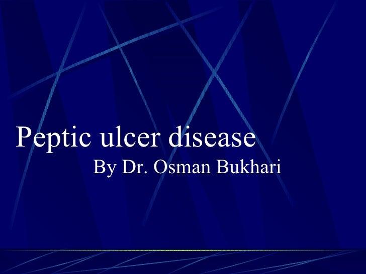 <ul><li>Peptic ulcer disease  By Dr. Osman Bukhari  </li></ul>
