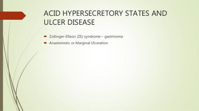 ACID HYPERSECRETORY STATES AND ULCER DISEASE  Zollinger-Ellison (ZE) syndrome – gastrinoma  Anastomotic or Marginal Ulce...