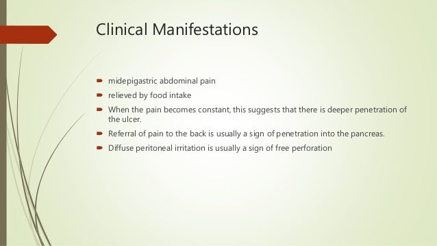 Clinical Manifestations  midepigastric abdominal pain  relieved by food intake  When the pain becomes constant, this su...