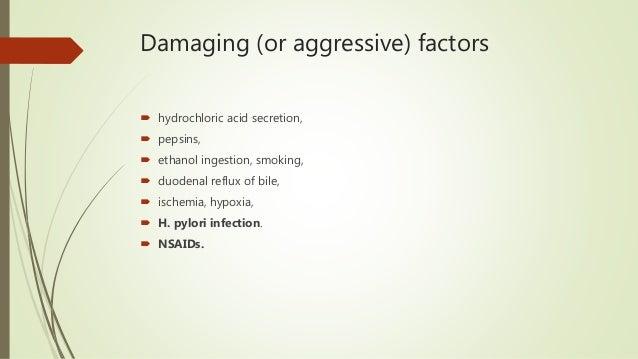 Damaging (or aggressive) factors  hydrochloric acid secretion,  pepsins,  ethanol ingestion, smoking,  duodenal reflux...