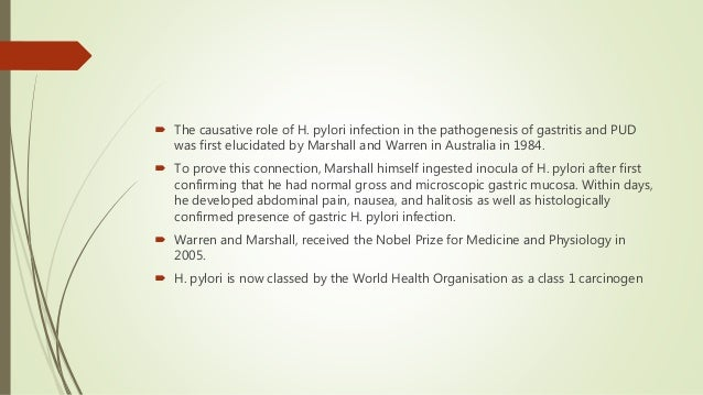  The causative role of H. pylori infection in the pathogenesis of gastritis and PUD was first elucidated by Marshall and ...
