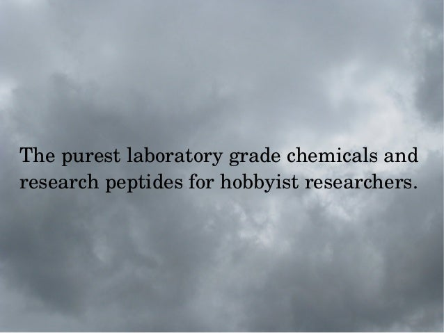 The purest laboratory grade chemicals and  research peptides for hobbyist researchers.