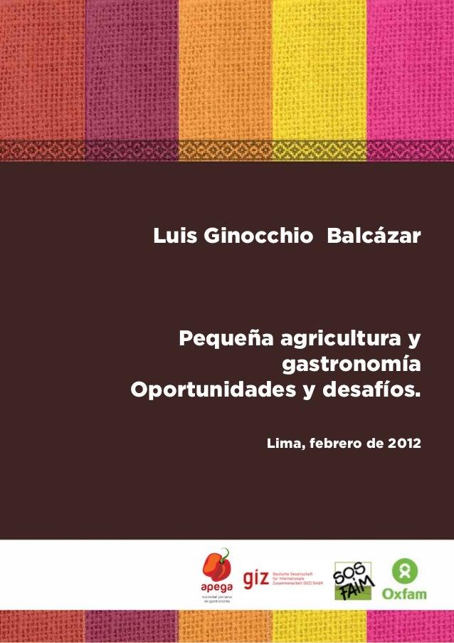 1Luis Ginocchio BalcázarPequeña agricultura ygastronomíaOportunidades y desafíos.Lima, febrero de 2012sociedad peruanade g...