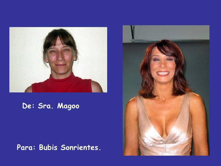 De: Sra. Magoo  Para: Bubis Sonrientes.