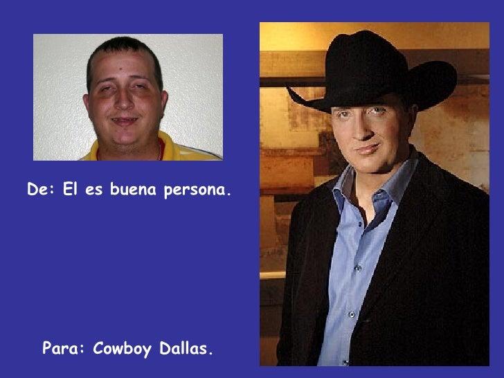 De: El es buena persona. Para: Cowboy Dallas.