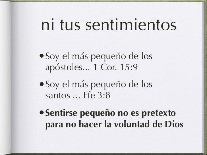 es por su voluntad• 1 Corintios 1:25: Porque lo insensato de  Dios es más sabio que los hombres; y lo  débil de Dios es má...