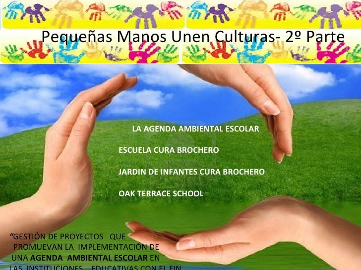 Pequeñas Manos Unen Culturas- 2º Parte                              LA AGENDA AMBIENTAL ESCOLAR                          E...