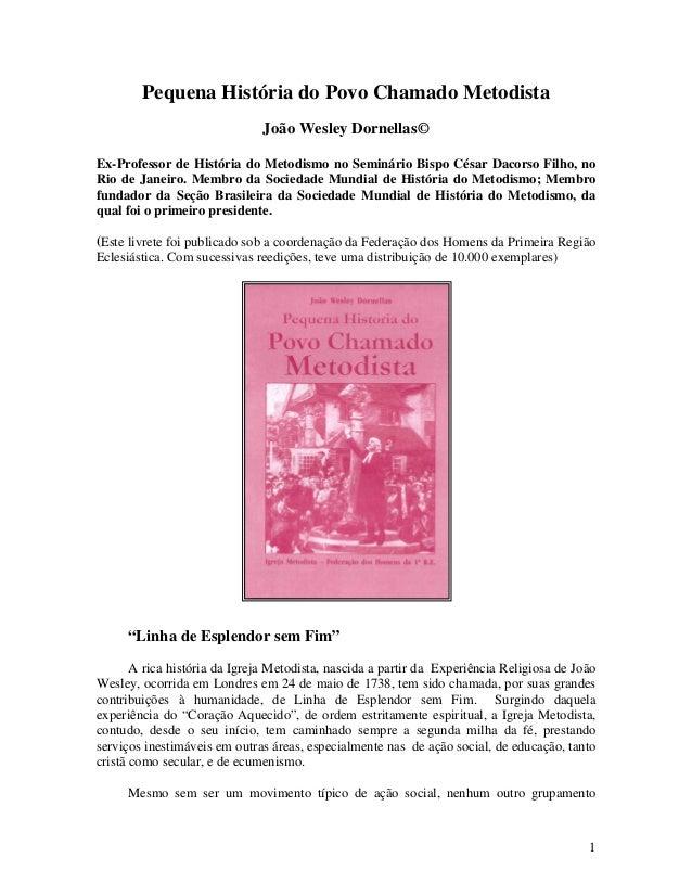 Pequena História do Povo Chamado Metodista João Wesley Dornellas© Ex-Professor de História do Metodismo no Seminário Bispo...