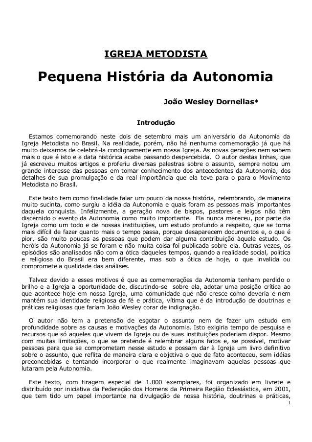 IGREJA METODISTA  Pequena História da Autonomia João Wesley Dornellas* Introdução Estamos comemorando neste dois de setemb...