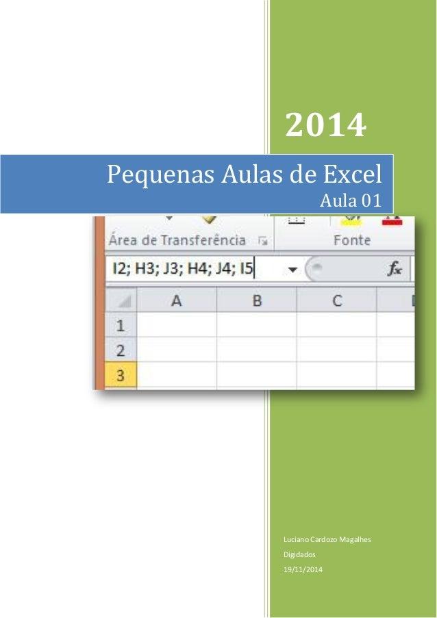 2014 Luciano Cardozo Magalhes Digidados 19/11/2014 Pequenas Aulas de Excel Aula 01
