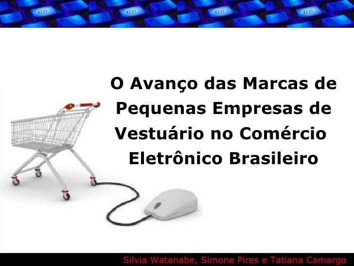 O Avanço das Marcas de Pequenas Empresas de Vestuário no Comércio  Eletrônico Brasileiro Silvia Watanabe, Simone Pires e T...