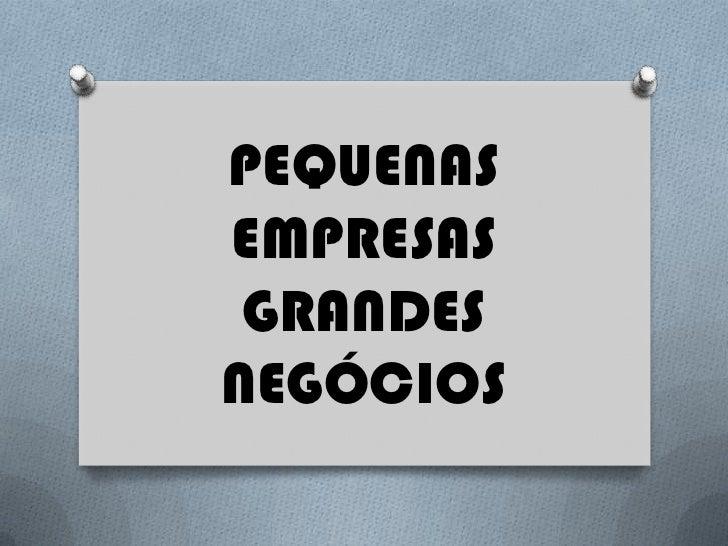 PEQUENASEMPRESAS GRANDESNEGÓCIOS