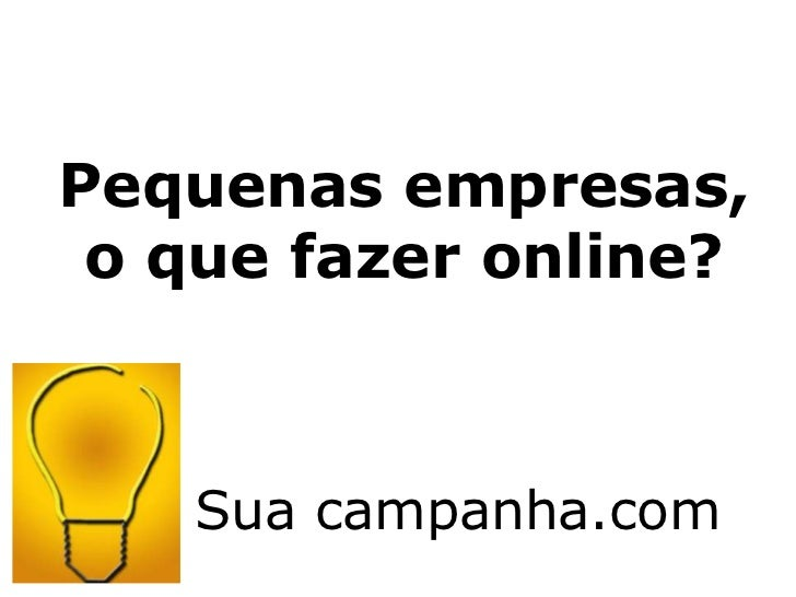 Pequenas empresas, o que fazer online?   Sua campanha.com