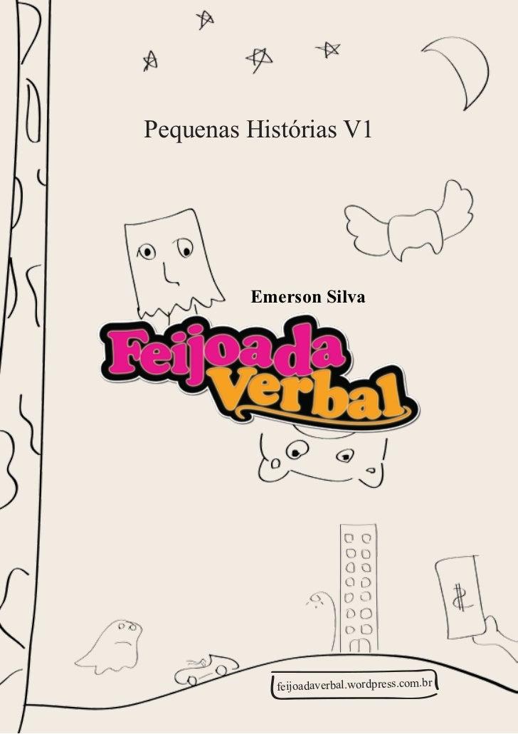 Pequenas Histórias V1         Emerson Silva            feijoadaverbal.wordpress.com.br