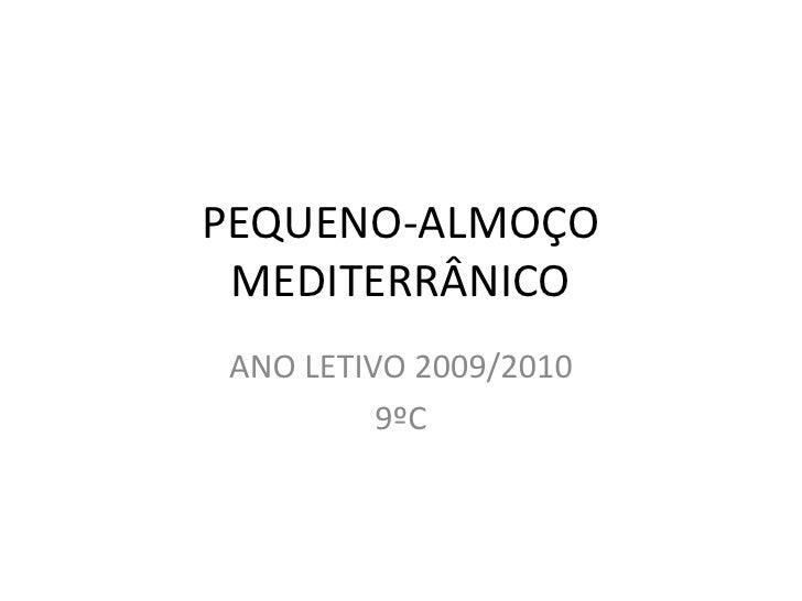 PEQUENO-ALMOÇO MEDITERRÂNICO<br />ANO LETIVO 2009/2010<br />9ºC<br />