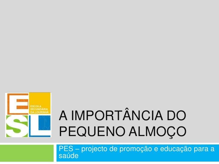 A importância do pequeno almoço<br />PES – projecto de promoção e educação para a saúde<br />