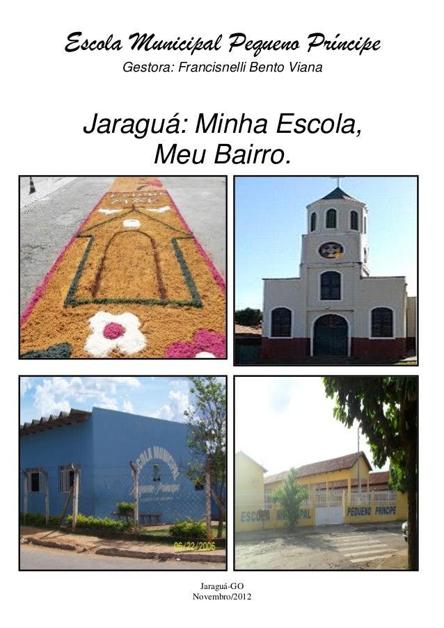 Escola Municipal Pequeno Príncipe      Gestora: Francisnelli Bento Viana Jaraguá: Minha Escola,      Meu Bairro.          ...