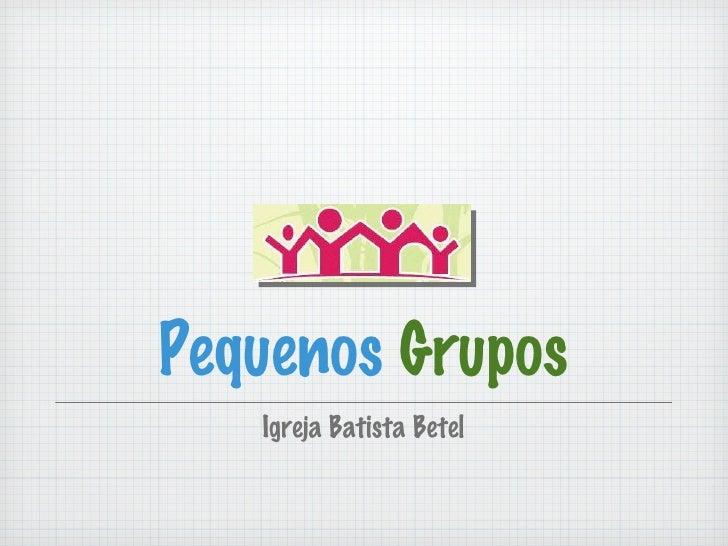 Pequenos  Grupos <ul><li>Igreja Batista Betel </li></ul>