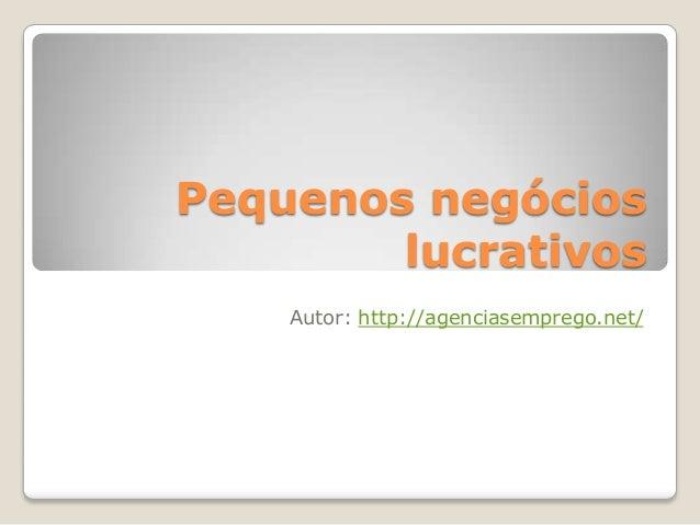 Pequenos negócios lucrativos Autor: http://agenciasemprego.net/