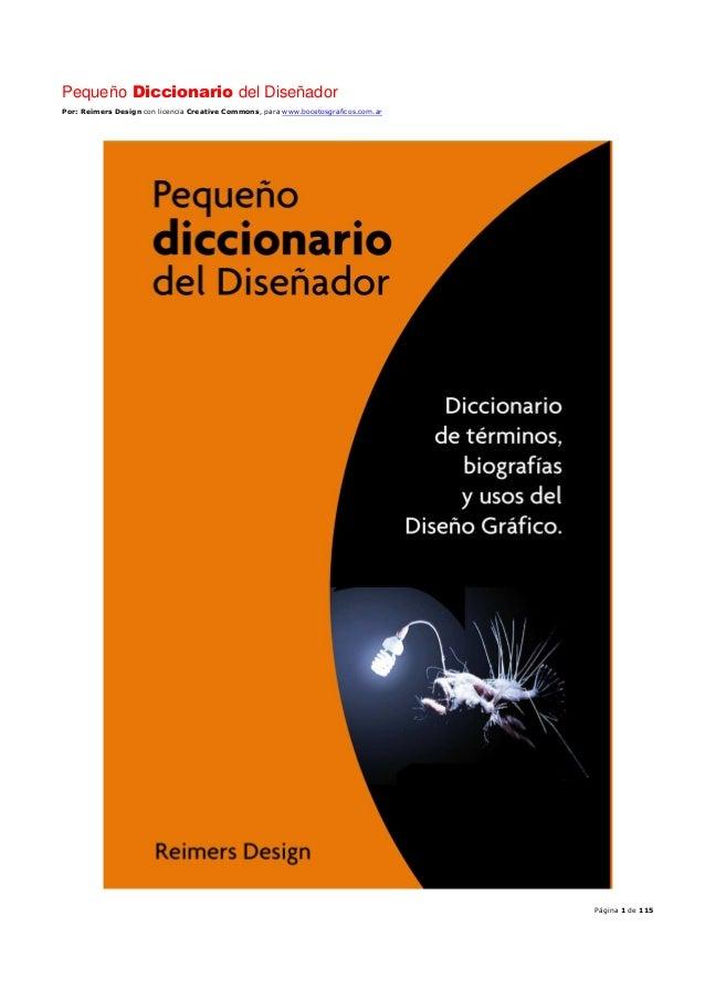 Pequeño Diccionario del Diseñador Por: Reimers Design con licencia Creative Commons, para www.bocetosgraficos.com.ar  Pági...