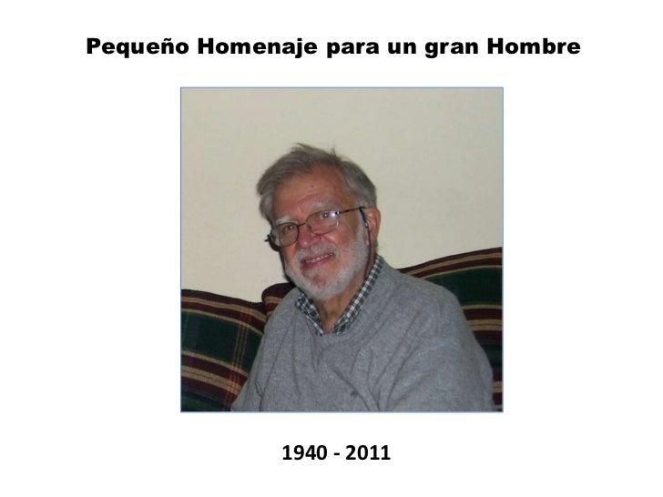 Pequeño Homenaje para un gran Hombre<br />1940 - 2011<br />