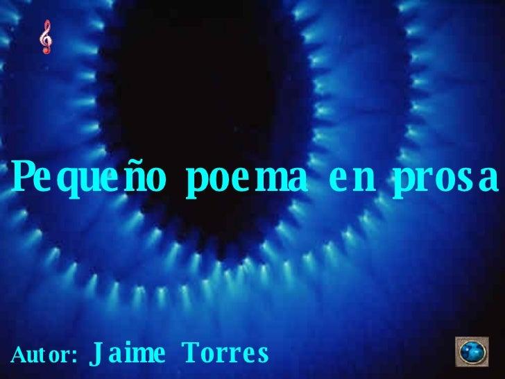 Pequeño poema en prosa Autor:  Jaime Torres