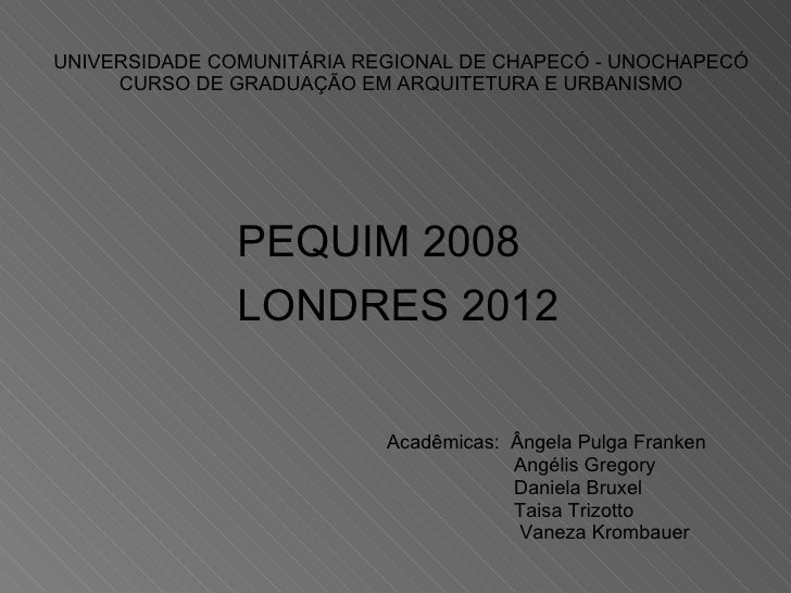 UNIVERSIDADE COMUNITÁRIA REGIONAL DE CHAPECÓ - UNOCHAPECÓ CURSO DE GRADUAÇÃO EM ARQUITETURA E URBANISMO <ul><ul><li>Acadêm...