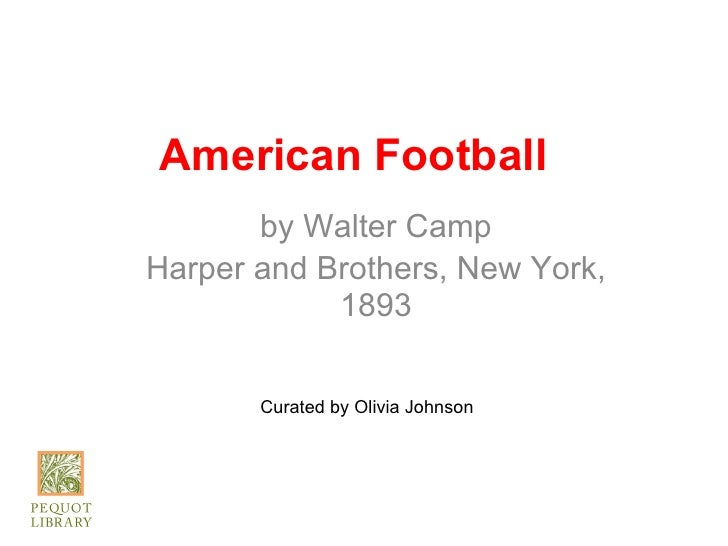 American Football       by Walter CampHarper and Brothers, New York,            1893       Curated by Olivia Johnson