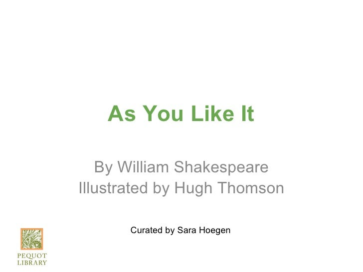 As You Like It   By William ShakespeareIllustrated by Hugh Thomson      Curated by Sara Hoegen