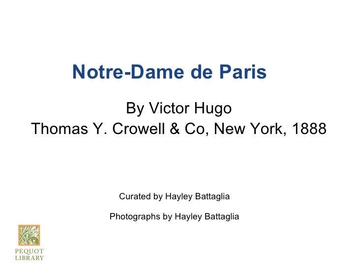 Notre-Dame de Paris           By Victor HugoThomas Y. Crowell & Co, New York, 1888            Curated by Hayley Battaglia ...