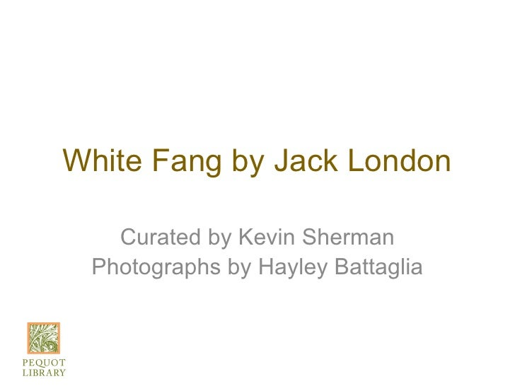 White Fang by Jack London   Curated by Kevin Sherman Photographs by Hayley Battaglia