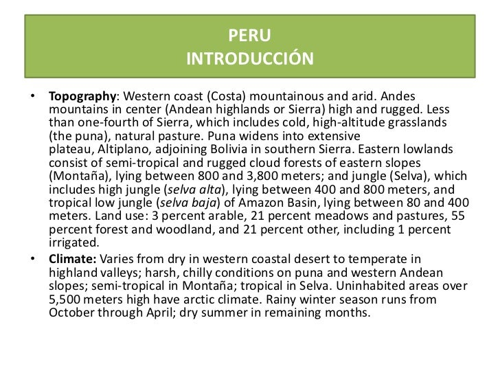PERUINTRODUCCIÓN<br />Topography: Western coast (Costa) mountainous and arid. Andes mountains in center (Andean highlands ...
