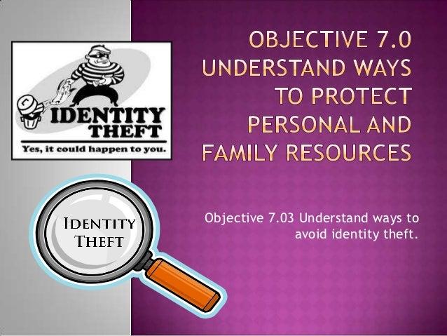 Objective 7.03 Understand ways to              avoid identity theft.