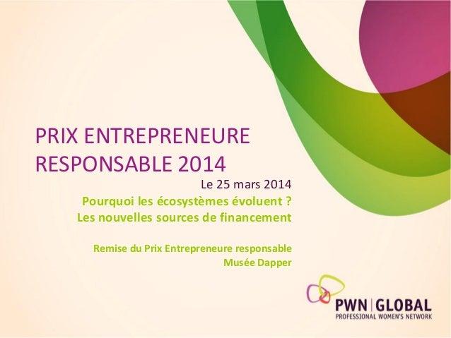 PRIX ENTREPRENEURE RESPONSABLE 2014 Le 25 mars 2014 Pourquoi les écosystèmes évoluent ? Les nouvelles sources de financeme...