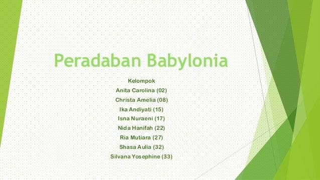 Peradaban Babylonia Kelompok Anita Carolina (02) Christa Amelia (08) Ika Andiyati (15) Isna Nuraeni (17) Nida Hanifah (22)...