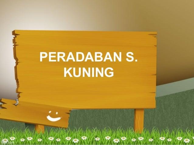PERADABAN S.KUNING