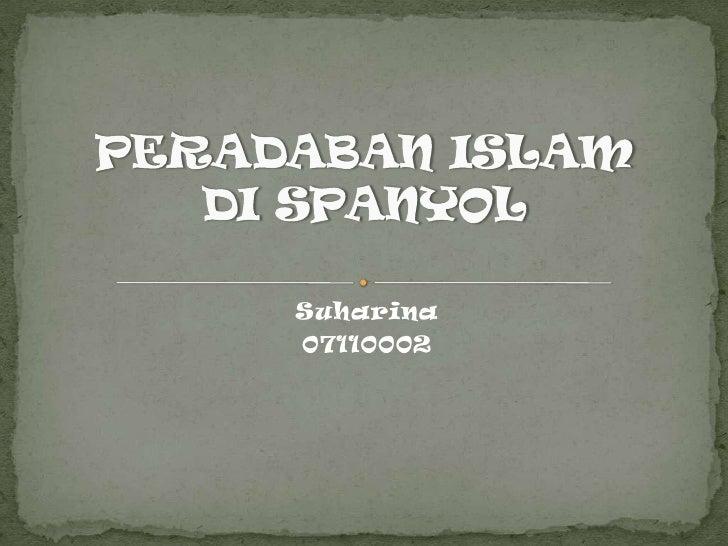 Suharina<br />07110002 <br />PERADABAN ISLAM DI SPANYOL<br />