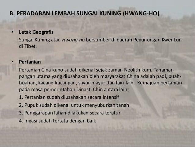 B. PERADABAN LEMBAH SUNGAI KUNING (HWANG-HO) • Letak Geografis Sungai Kuning atau Hwang-ho bersumber di daerah Pegunungan ...