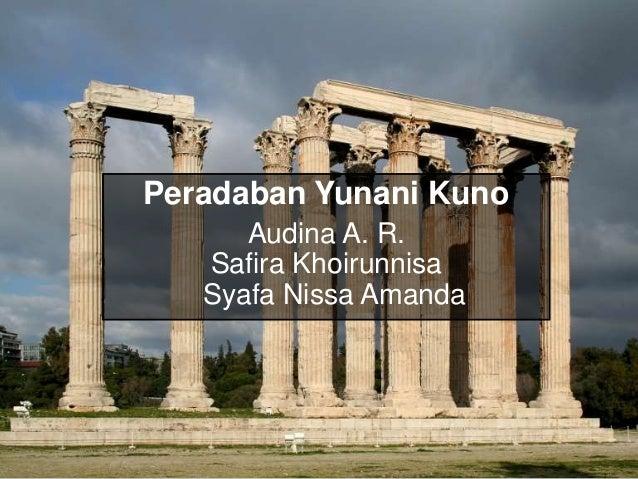 Peradaban Yunani Kuno Audina A. R. Safira Khoirunnisa Syafa Nissa Amanda