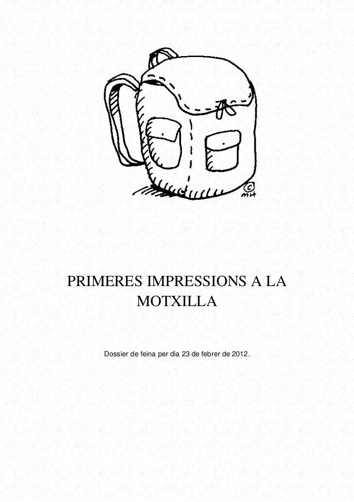 PRIMERES IMPRESSIONS A LA       MOTXILLA    Dossier de feina per dia 23 de febrer de 2012.
