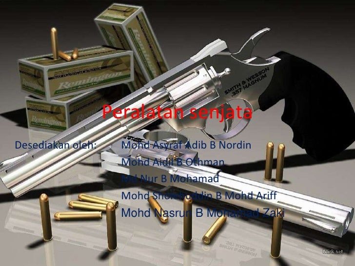 Peralatan senjataDesediakan oleh:     Mohd Asyraf Adib B Nordin                     Mohd Aidil B Othman                   ...